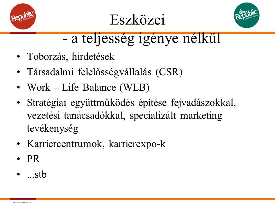 Copyright by Republic 2007 Eszközei - a teljesség igénye nélkül Toborzás, hirdetések Társadalmi felelősségvállalás (CSR) Work – Life Balance (WLB) Str
