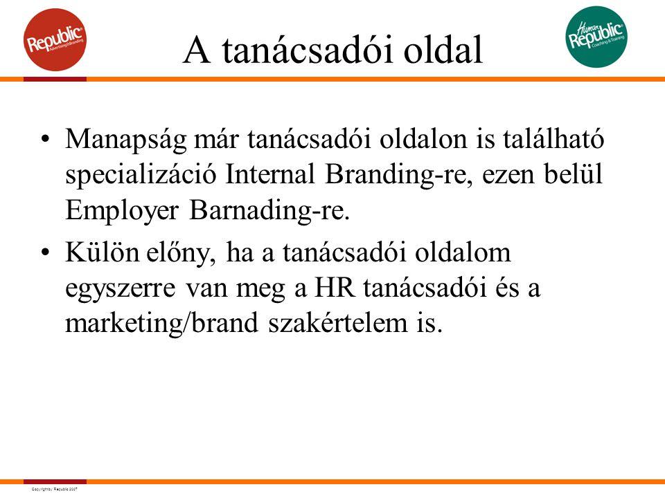 Copyright by Republic 2007 A tanácsadói oldal Manapság már tanácsadói oldalon is található specializáció Internal Branding-re, ezen belül Employer Bar