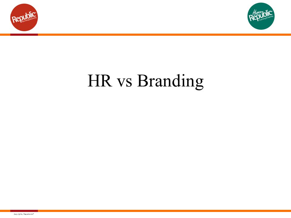 Copyright by Republic 2007 HR vs Branding