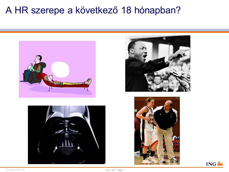 Wholesale Banking Do not put content in the brand signature area Wholesale Banking can be replaced with business unit March 2007 – Page 1 A HR szerepe a következő 18 hónapban?
