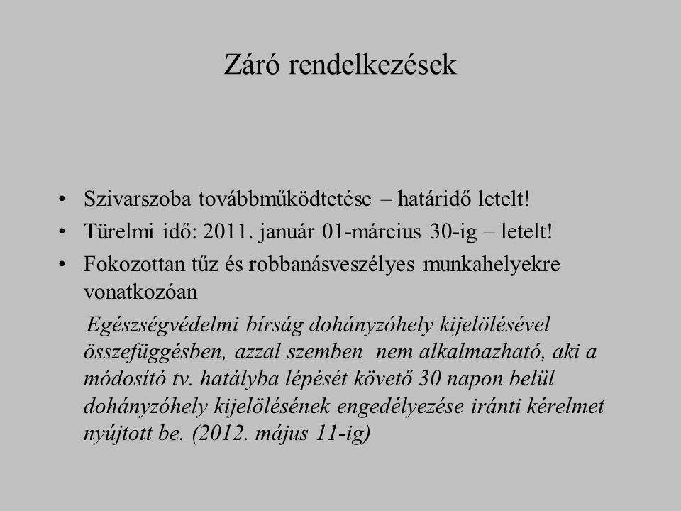 Záró rendelkezések Szivarszoba továbbműködtetése – határidő letelt! Türelmi idő: 2011. január 01-március 30-ig – letelt! Fokozottan tűz és robbanásves