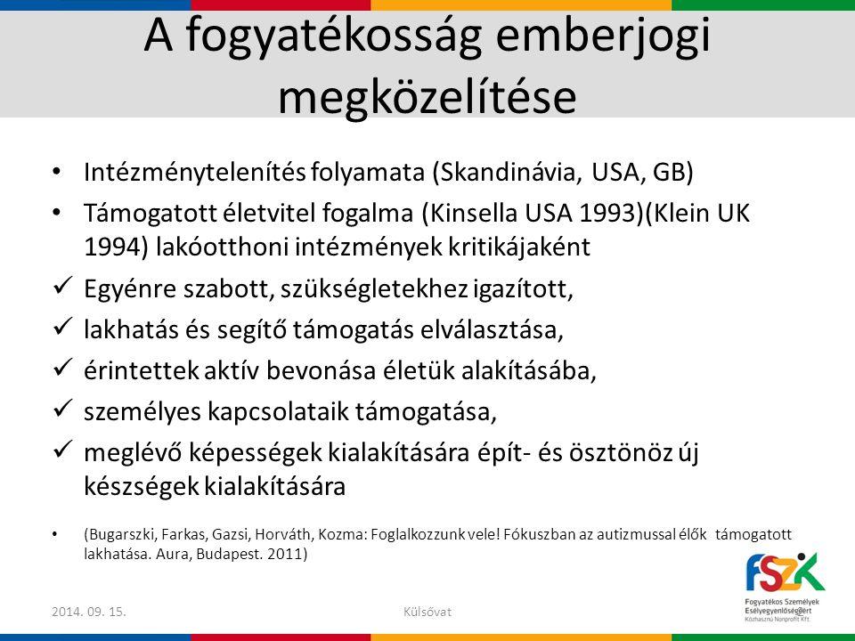 A fogyatékosság emberjogi megközelítése Intézménytelenítés folyamata (Skandinávia, USA, GB) Támogatott életvitel fogalma (Kinsella USA 1993)(Klein UK