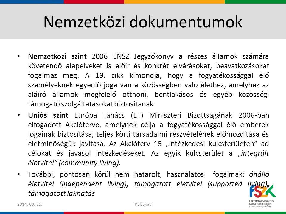 Nemzetközi dokumentumok Nemzetközi szint 2006 ENSZ Jegyzőkönyv a részes államok számára követendő alapelveket is előír és konkrét elvárásokat, beavatk