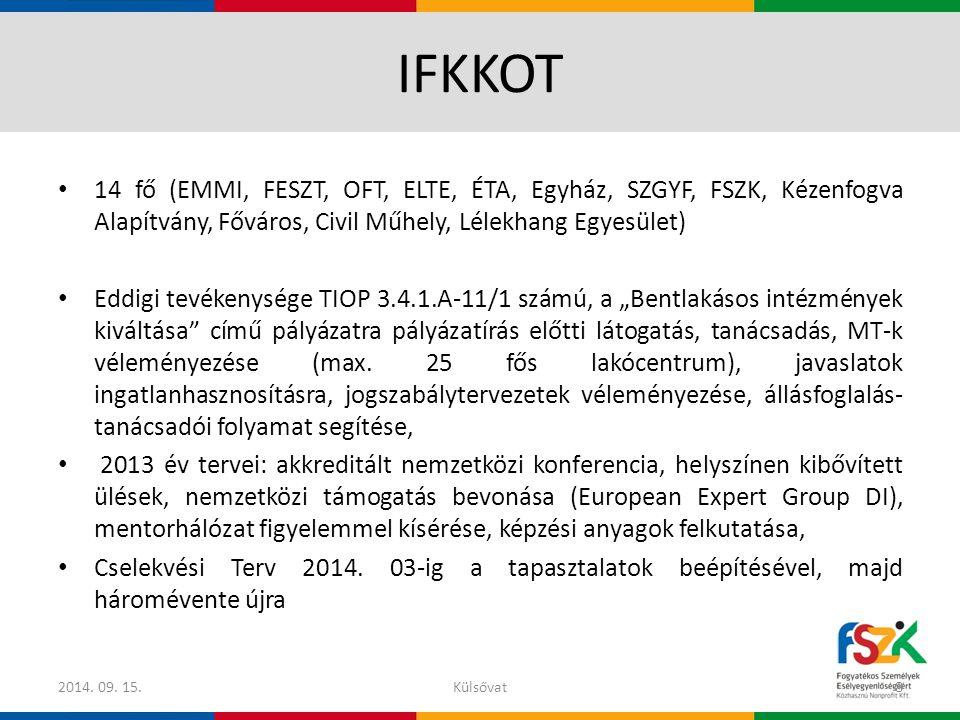 IFKKOT 14 fő (EMMI, FESZT, OFT, ELTE, ÉTA, Egyház, SZGYF, FSZK, Kézenfogva Alapítvány, Főváros, Civil Műhely, Lélekhang Egyesület) Eddigi tevékenysége