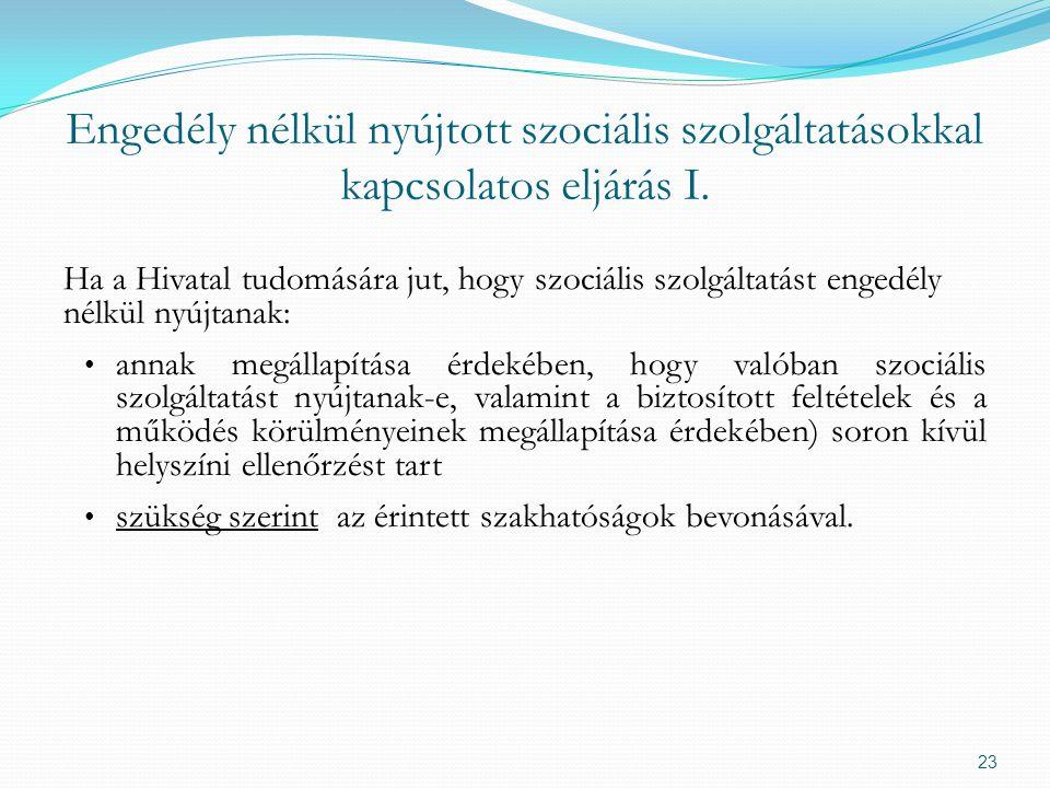 Engedély nélkül nyújtott szociális szolgáltatásokkal kapcsolatos eljárás I. Ha a Hivatal tudomására jut, hogy szociális szolgáltatást engedély nélkül