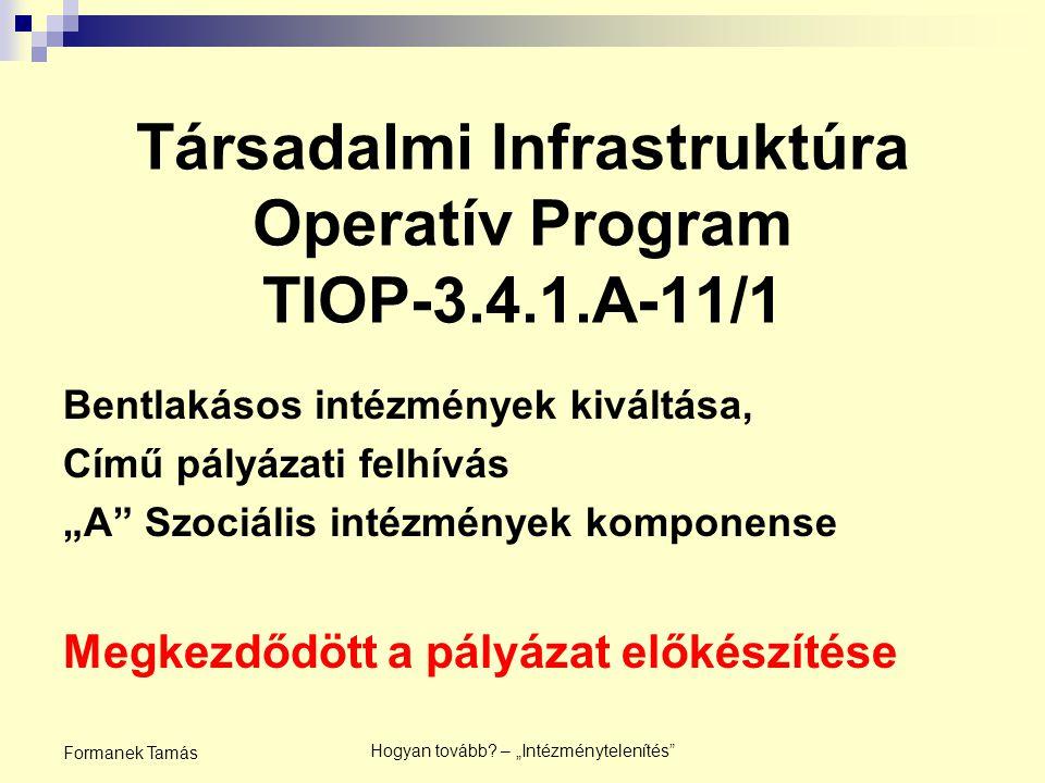 """Társadalmi Infrastruktúra Operatív Program TIOP-3.4.1.A-11/1 Bentlakásos intézmények kiváltása, Című pályázati felhívás """"A Szociális intézmények komponense Megkezdődött a pályázat előkészítése Hogyan tovább."""