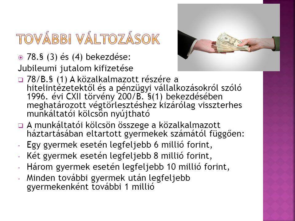  78.§ (3) és (4) bekezdése: Jubileumi jutalom kifizetése  78/B.§ (1) A közalkalmazott részére a hitelintézetektől és a pénzügyi vállalkozásokról szóló 1996.
