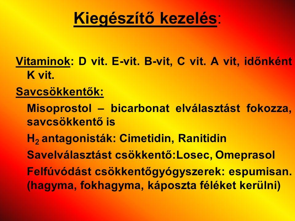 Kiegészítő kezelés: Vitaminok: D vit. E-vit. B-vit, C vit. A vit, időnként K vit. Savcsökkentők: Misoprostol – bicarbonat elválasztást fokozza, savcsö