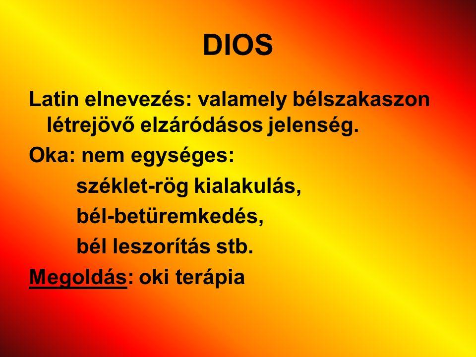 DIOS Latin elnevezés: valamely bélszakaszon létrejövő elzáródásos jelenség. Oka: nem egységes: széklet-rög kialakulás, bél-betüremkedés, bél leszorítá