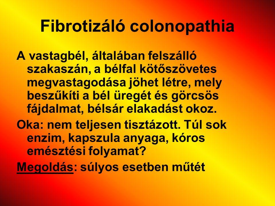 Fibrotizáló colonopathia A vastagbél, általában felszálló szakaszán, a bélfal kötőszövetes megvastagodása jöhet létre, mely beszűkíti a bél üregét és