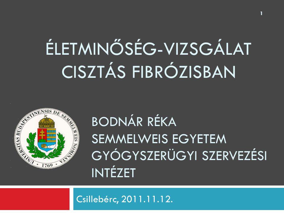 BODNÁR RÉKA SEMMELWEIS EGYETEM GYÓGYSZERÜGYI SZERVEZÉSI INTÉZET Csillebérc, 2011.11.12. ÉLETMINŐSÉG-VIZSGÁLAT CISZTÁS FIBRÓZISBAN 1