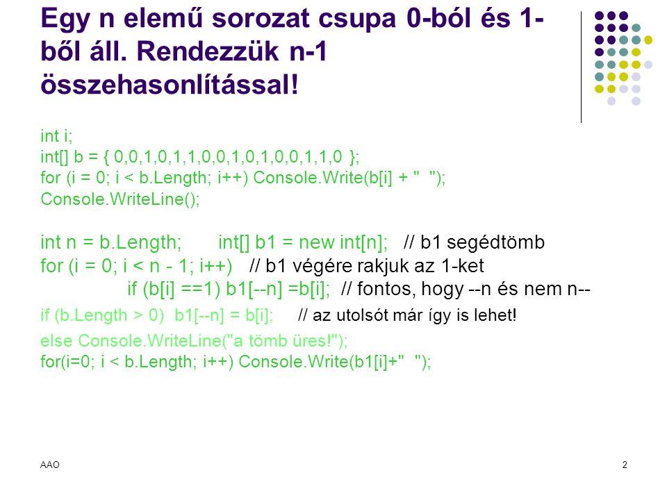 AAO2 Egy n elemű sorozat csupa 0-ból és 1- ből áll. Rendezzük n-1 összehasonlítással! int i; int[] b = { 0,0,1,0,1,1,0,0,1,0,1,0,0,1,1,0 }; for (i = 0