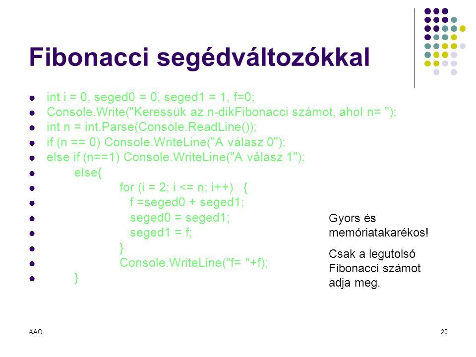 AAO20 Fibonacci segédváltozókkal int i = 0, seged0 = 0, seged1 = 1, f=0; Console.Write(