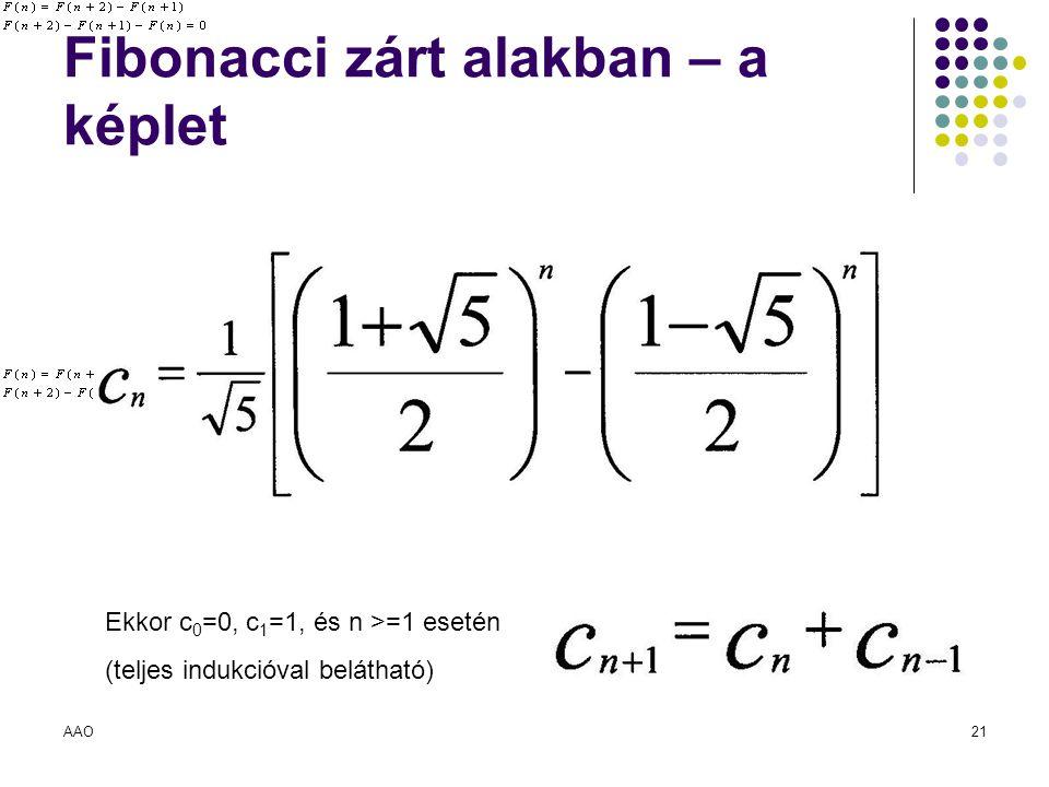AAO21 Fibonacci zárt alakban – a képlet Ekkor c 0 =0, c 1 =1, és n >=1 esetén (teljes indukcióval belátható)