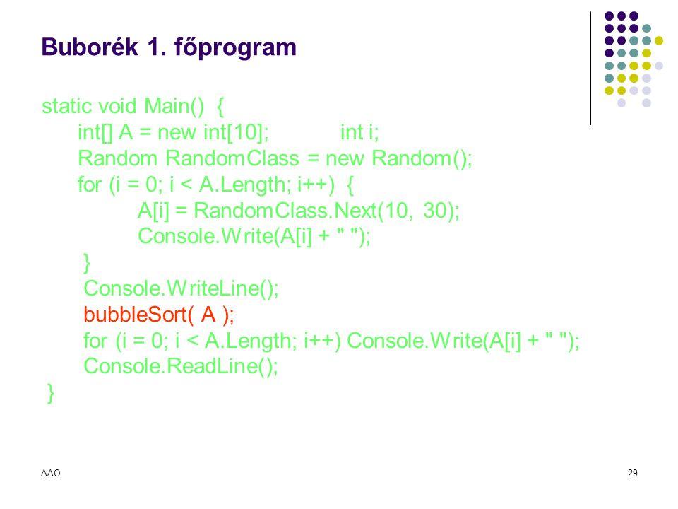 AAO29 Buborék 1. főprogram static void Main() { int[] A = new int[10]; int i; Random RandomClass = new Random(); for (i = 0; i < A.Length; i++) { A[i]
