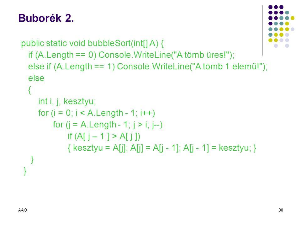 AAO30 Buborék 2. public static void bubbleSort(int[] A) { if (A.Length == 0) Console.WriteLine(