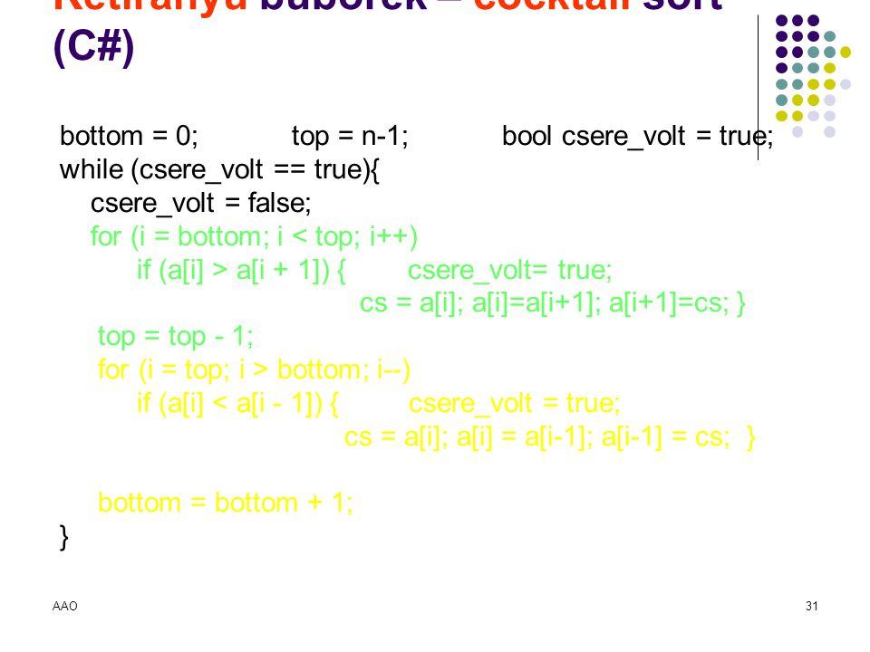AAO31 Kétirányú buborék – cocktail sort (C#) bottom = 0; top = n-1; bool csere_volt = true; while (csere_volt == true){ csere_volt = false; for (i = b