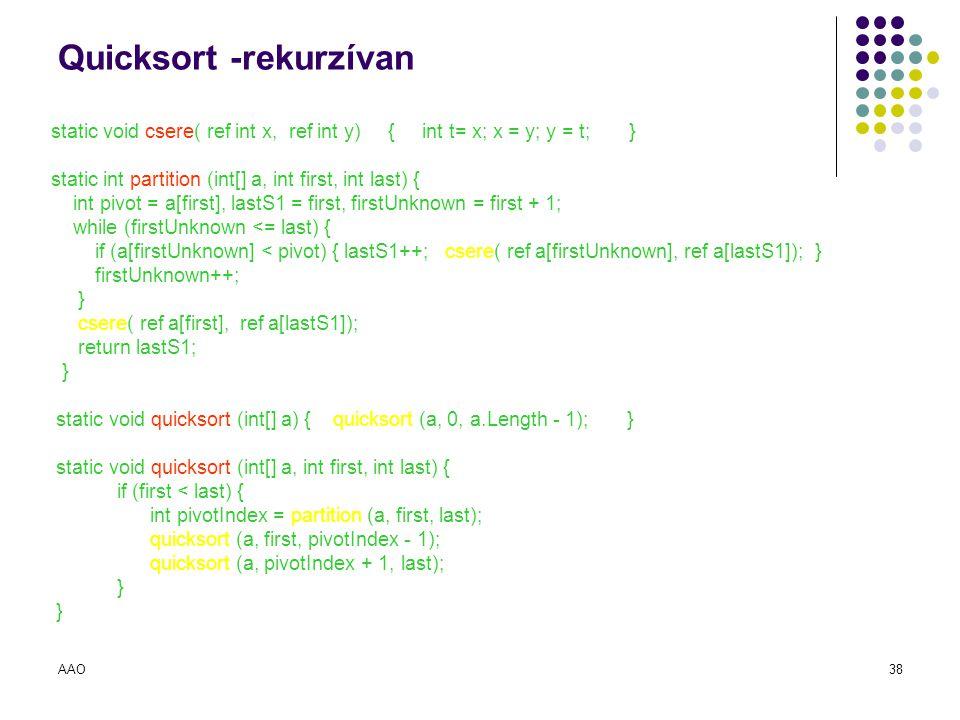 AAO38 Quicksort -rekurzívan static void csere( ref int x, ref int y) { int t= x; x = y; y = t; } static int partition (int[] a, int first, int last) {
