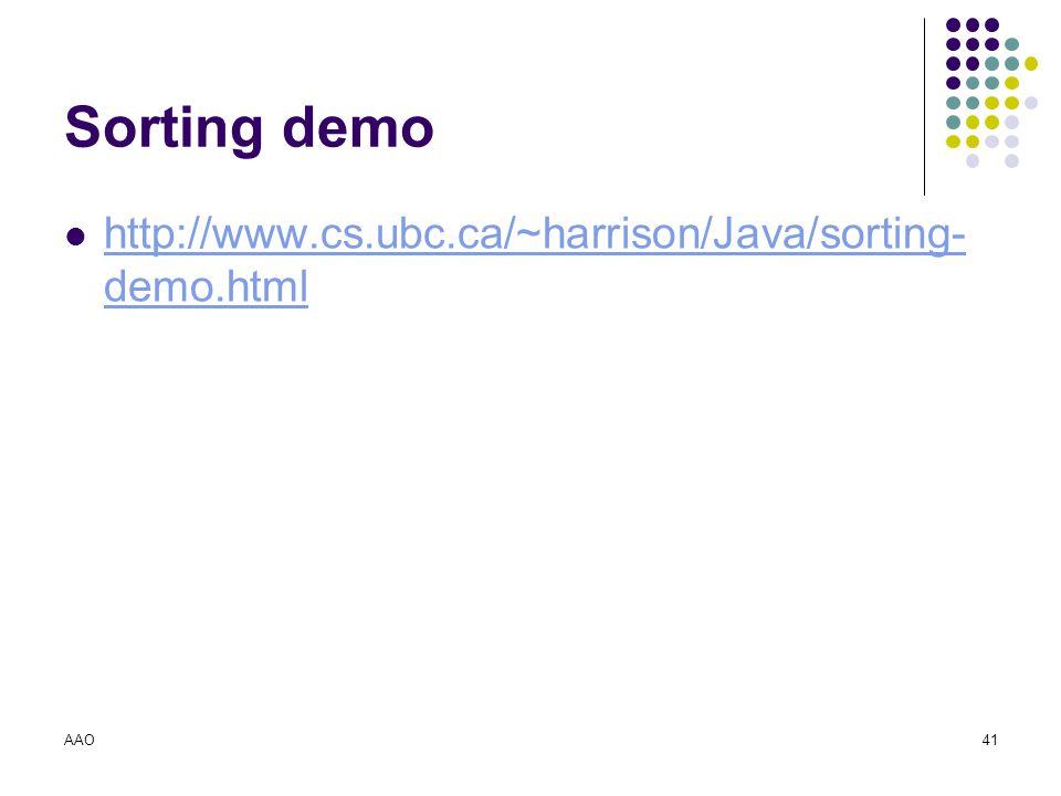 AAO41 Sorting demo http://www.cs.ubc.ca/~harrison/Java/sorting- demo.html http://www.cs.ubc.ca/~harrison/Java/sorting- demo.html