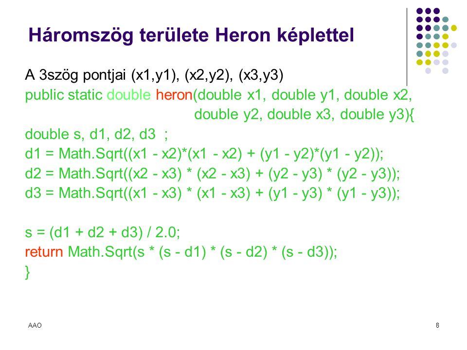 AAO8 Háromszög területe Heron képlettel A 3szög pontjai (x1,y1), (x2,y2), (x3,y3) public static double heron(double x1, double y1, double x2, double y