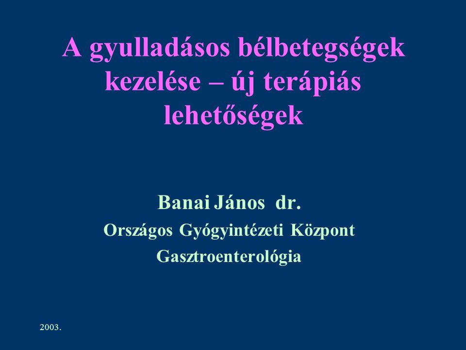 2003. A gyulladásos bélbetegségek kezelése – új terápiás lehetőségek Banai János dr. Országos Gyógyintézeti Központ Gasztroenterológia