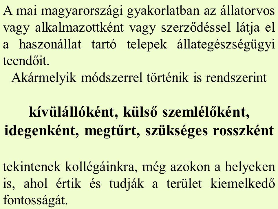 A mai magyarországi gyakorlatban az állatorvos vagy alkalmazottként vagy szerződéssel látja el a haszonállat tartó telepek állategészségügyi teendőit.