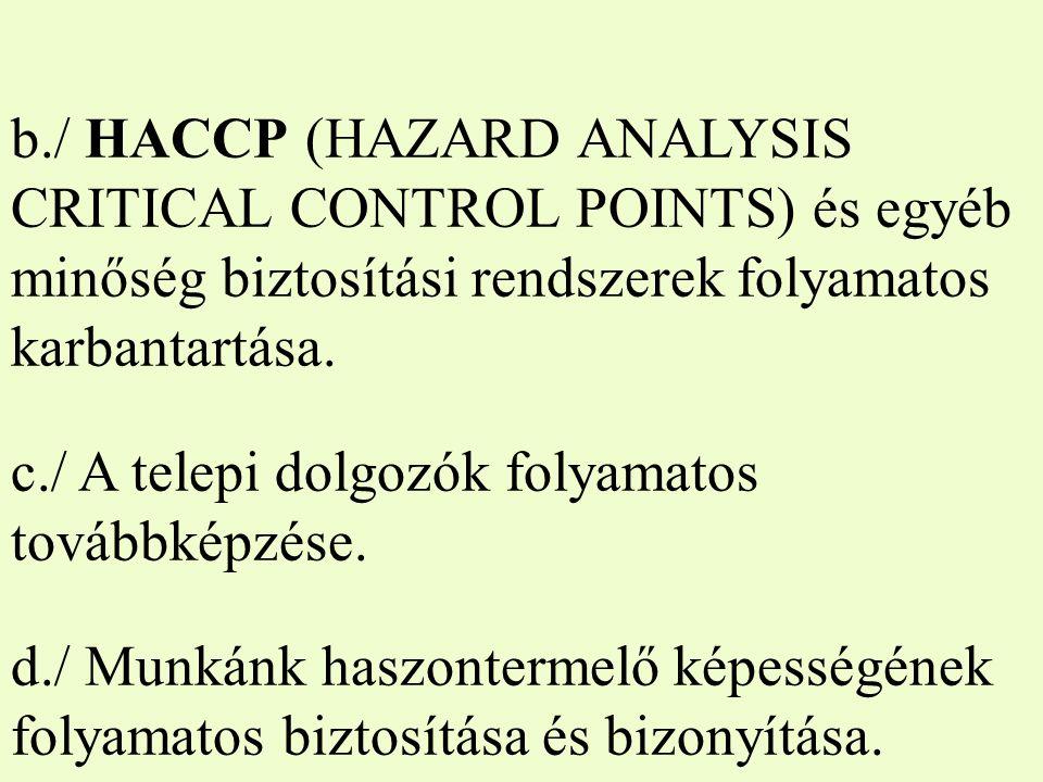 b./ HACCP (HAZARD ANALYSIS CRITICAL CONTROL POINTS) és egyéb minőség biztosítási rendszerek folyamatos karbantartása. c./ A telepi dolgozók folyamatos