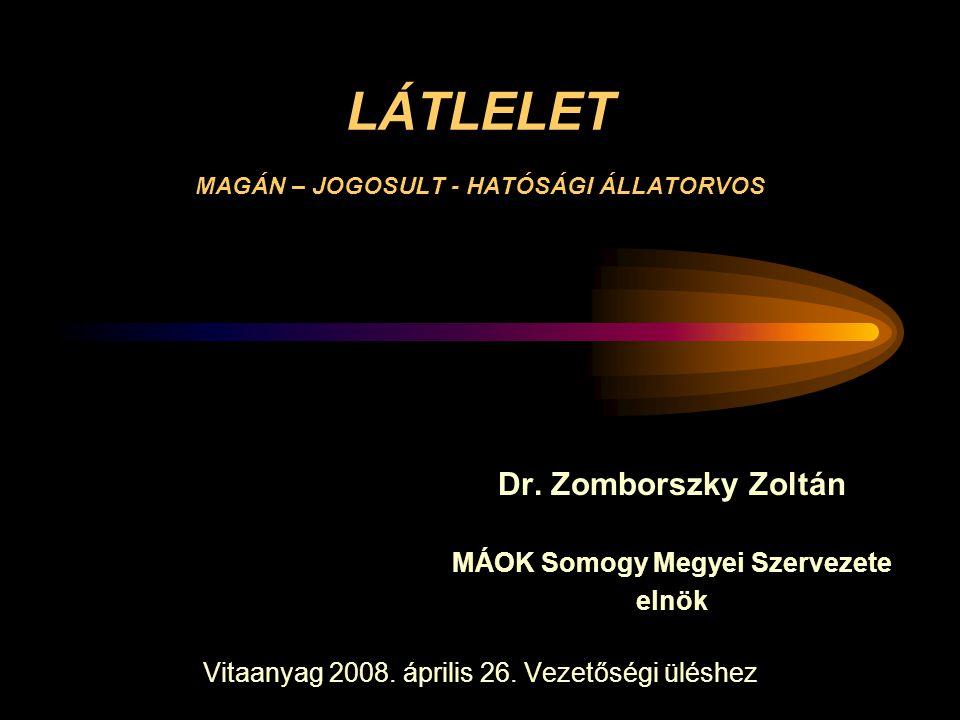 LÁTLELET MAGÁN – JOGOSULT - HATÓSÁGI ÁLLATORVOS Dr. Zomborszky Zoltán MÁOK Somogy Megyei Szervezete elnök Vitaanyag 2008. április 26. Vezetőségi ülésh