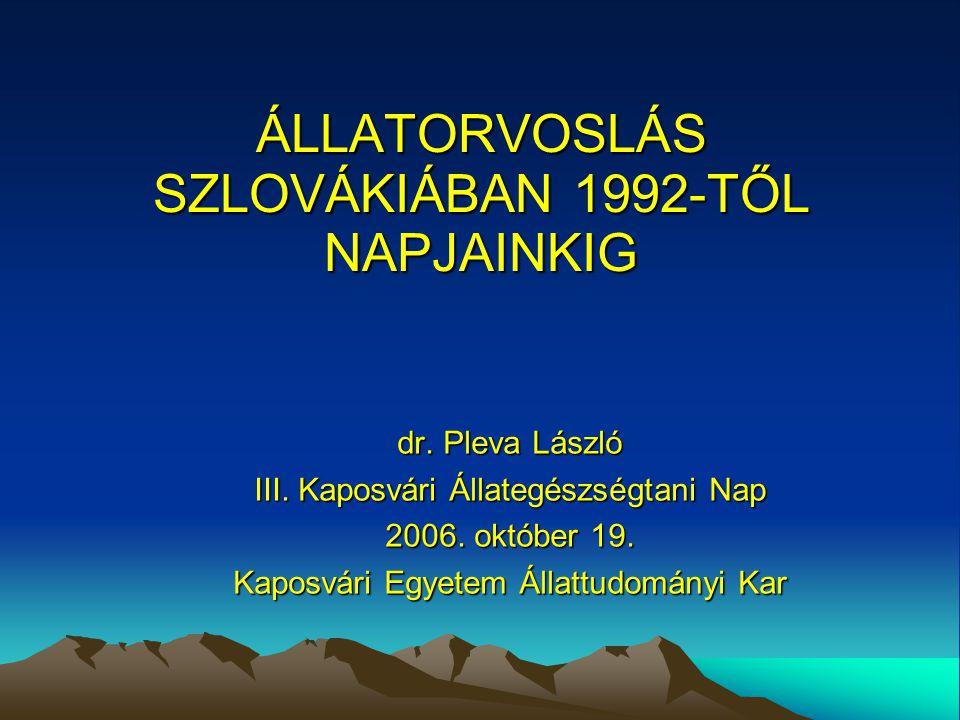 ÁLLATORVOSLÁS SZLOVÁKIÁBAN 1992-TŐL NAPJAINKIG dr. Pleva László III. Kaposvári Állategészségtani Nap 2006. október 19. Kaposvári Egyetem Állattudomány
