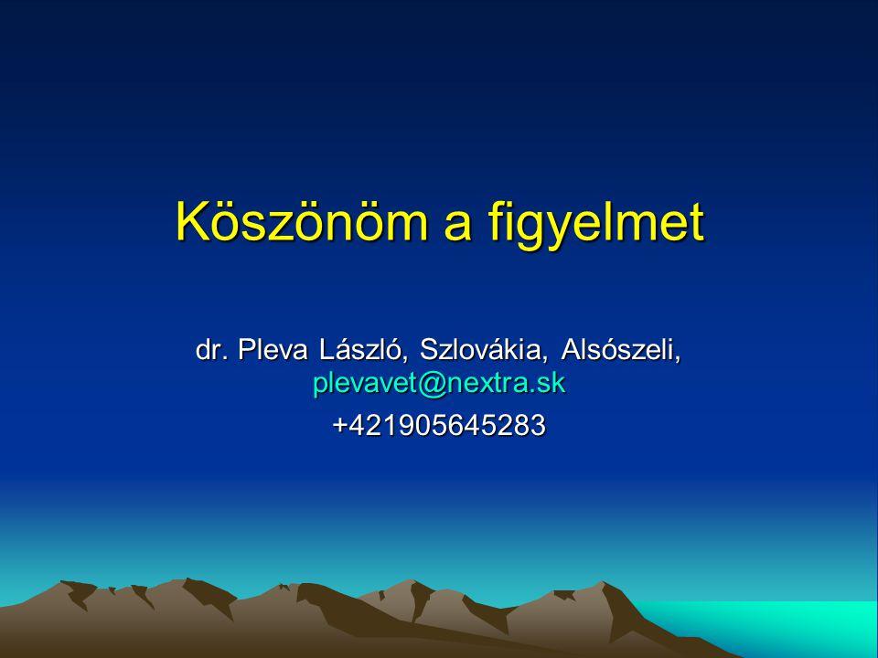Köszönöm a figyelmet dr. Pleva László, Szlovákia, Alsószeli, plevavet@nextra.sk +421905645283