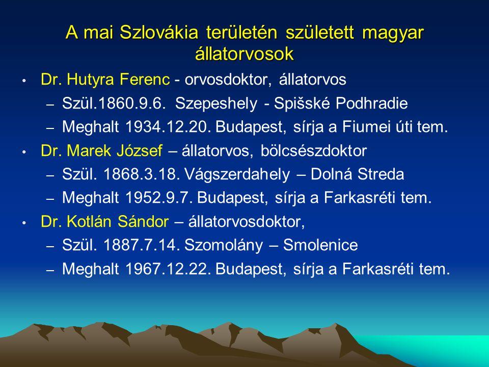 A mai Szlovákia területén született magyar állatorvosok Dr. Hutyra Ferenc - orvosdoktor, állatorvos – Szül.1860.9.6. Szepeshely - Spišské Podhradie –