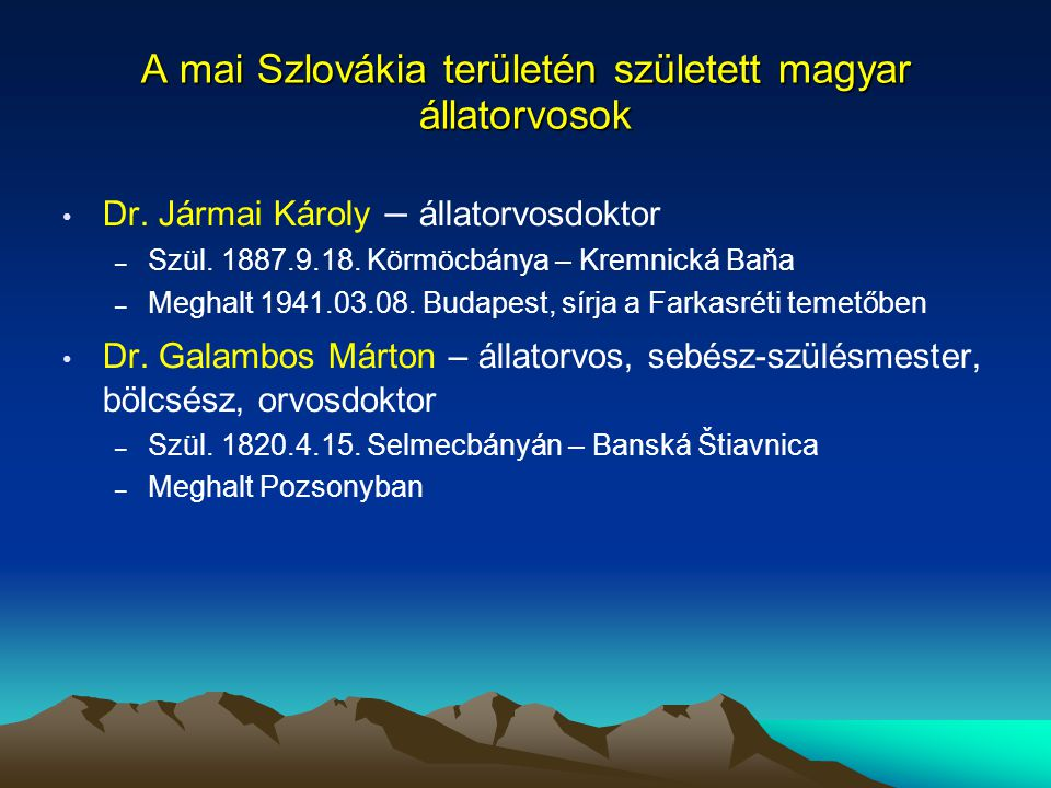 A mai Szlovákia területén született magyar állatorvosok Dr. Jármai Károly – állatorvosdoktor – Szül. 1887.9.18. Körmöcbánya – Kremnická Baňa – Meghalt
