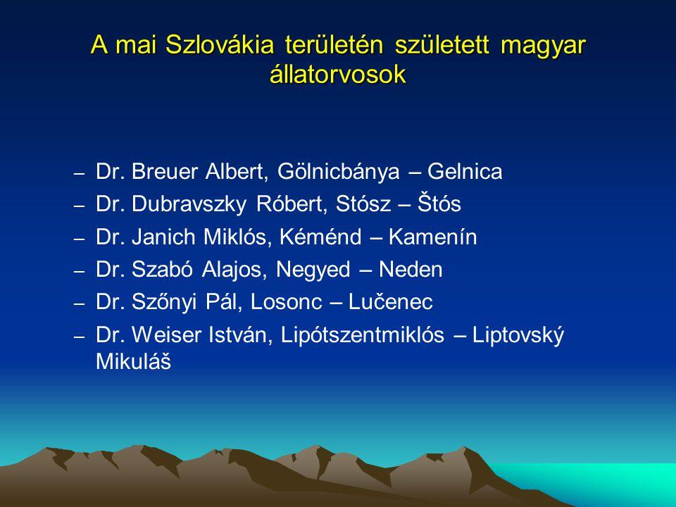 A mai Szlovákia területén született magyar állatorvosok – Dr. Breuer Albert, Gölnicbánya – Gelnica – Dr. Dubravszky Róbert, Stósz – Štós – Dr. Janich