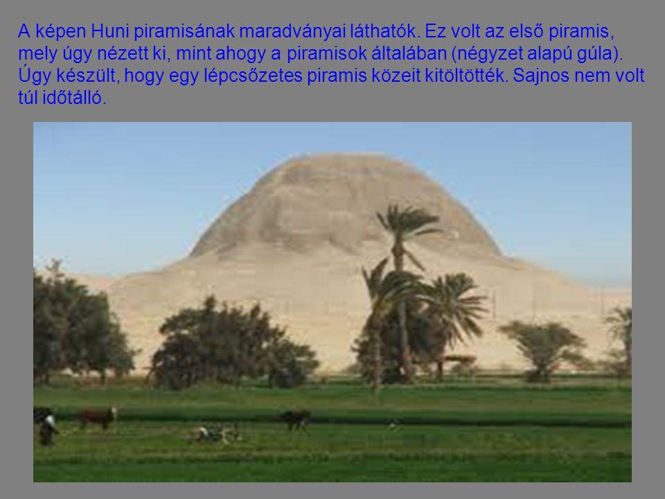 A képen Huni piramisának maradványai láthatók. Ez volt az első piramis, mely úgy nézett ki, mint ahogy a piramisok általában (négyzet alapú gúla). Úgy