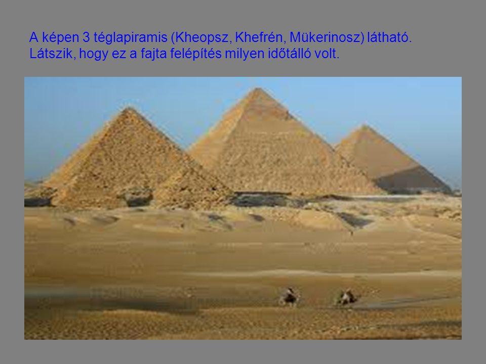 A képen 3 téglapiramis (Kheopsz, Khefrén, Mükerinosz) látható. Látszik, hogy ez a fajta felépítés milyen időtálló volt.