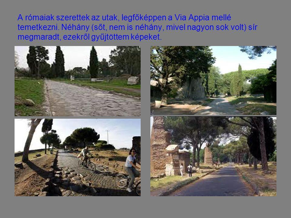 A rómaiak szerettek az utak, legfőképpen a Via Appia mellé temetkezni. Néhány (sőt, nem is néhány, mivel nagyon sok volt) sír megmaradt, ezekről gyűjt