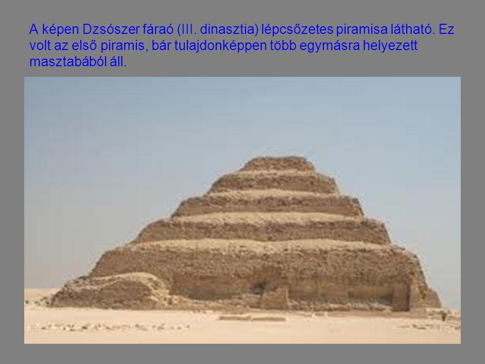 A képen Dzsószer fáraó (III. dinasztia) lépcsőzetes piramisa látható. Ez volt az első piramis, bár tulajdonképpen több egymásra helyezett masztabából