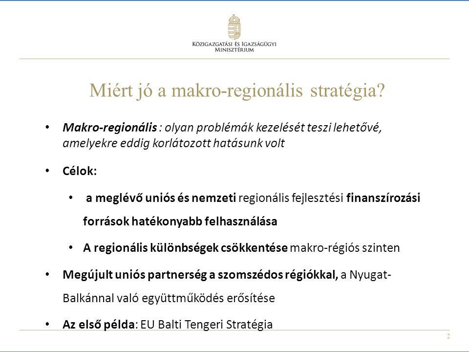 2 Miért jó a makro-regionális stratégia? Makro-regionális : olyan problémák kezelését teszi lehetővé, amelyekre eddig korlátozott hatásunk volt Célok: