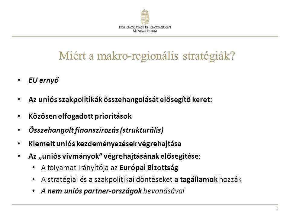3 EU ernyő Az uniós szakpolitikák összehangolását elősegítő keret: Közösen elfogadott prioritások Összehangolt finanszírozás (strukturális) Kiemelt un