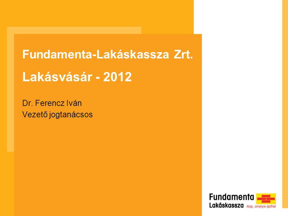 Fundamenta-Lakáskassza Zrt. Lakásvásár - 2012 Dr. Ferencz Iván Vezető jogtanácsos