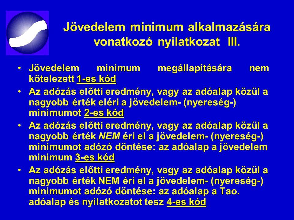 Jövedelem minimum alkalmazására vonatkozó nyilatkozat III. 1-es kódJövedelem minimum megállapítására nem kötelezett 1-es kód 2-es kódAz adózás előtti