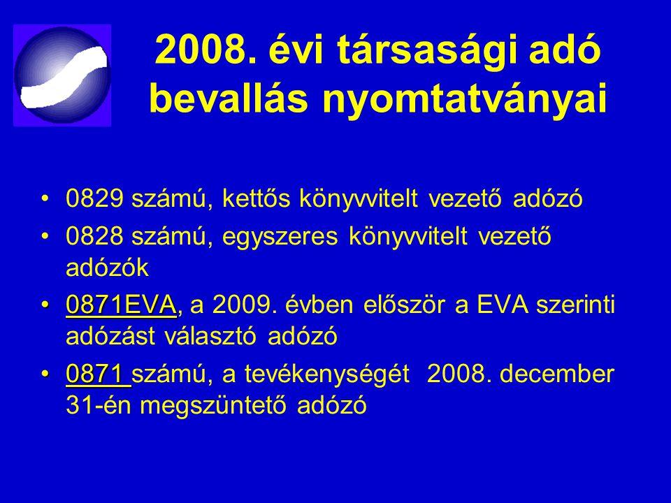 2008. évi társasági adó bevallás nyomtatványai 0829 számú, kettős könyvvitelt vezető adózó 0828 számú, egyszeres könyvvitelt vezető adózók 0871EVA0871