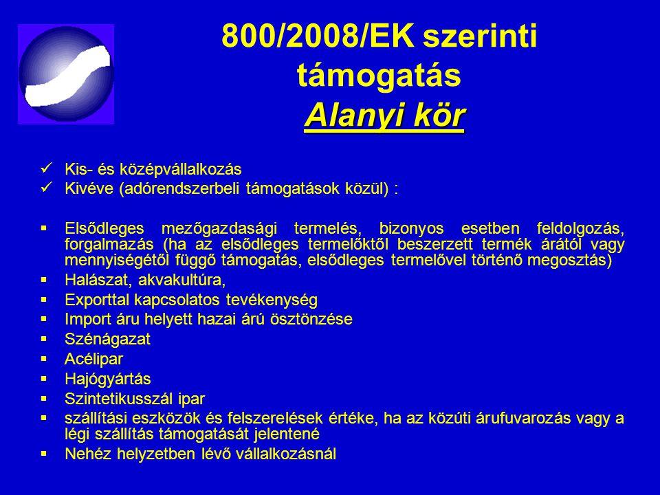 Alanyi kör 800/2008/EK szerinti támogatás Alanyi kör Kis- és középvállalkozás Kivéve (adórendszerbeli támogatások közül) :  Elsődleges mezőgazdasági