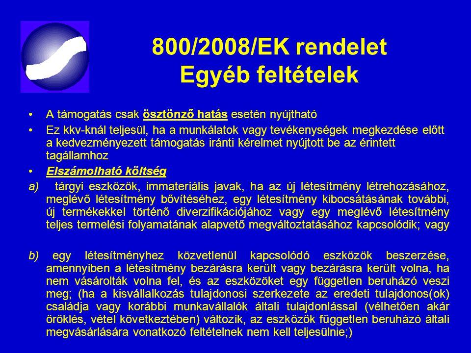 800/2008/EK rendelet Egyéb feltételek A támogatás csak ösztönző hatás esetén nyújtható Ez kkv-knál teljesül, ha a munkálatok vagy tevékenységek megkez