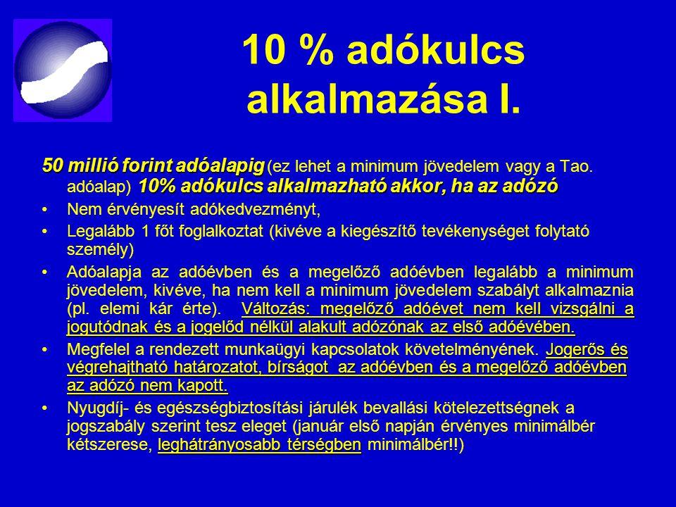 10 % adókulcs alkalmazása I. 50 millió forint adóalapig 10% adókulcs alkalmazható akkor, ha az adózó 50 millió forint adóalapig (ez lehet a minimum jö