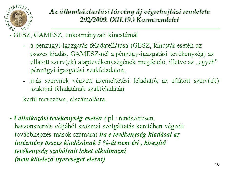 """46 - GESZ, GAMESZ, önkormányzati kincstárnál - a pénzügyi-igazgatás feladatellátása (GESZ, kincstár esetén az összes kiadás, GAMESZ-nél a pénzügy-igazgatási tevékenység) az ellátott szerv(ek) alaptevékenységének megfelelő, illetve az """"egyéb pénzügyi-igazgatási szakfeladaton, -más szervnek végzett üzemeltetési feladatok az ellátott szerv(ek) szakmai feladatának szakfeladatán kerül tervezésre, elszámolásra."""