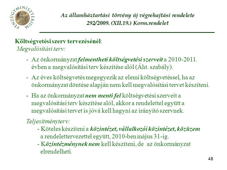 48 Költségvetési szerv tervezésénél: Megvalósítási terv: -Az önkormányzat felmentheti költségvetési szerveit a 2010-2011.