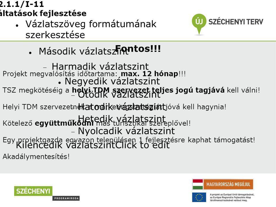 Vázlatszöveg formátumának szerkesztése Második vázlatszint  Harmadik vázlatszint Negyedik vázlatszint  Ötödik vázlatszint  Hatodik vázlatszint  Hetedik vázlatszint  Nyolcadik vázlatszint Kilencedik vázlatszintClick to edit DDOP-2.1.1/I-11 Turisztikai szolgáltatások fejlesztése Fontos!!.