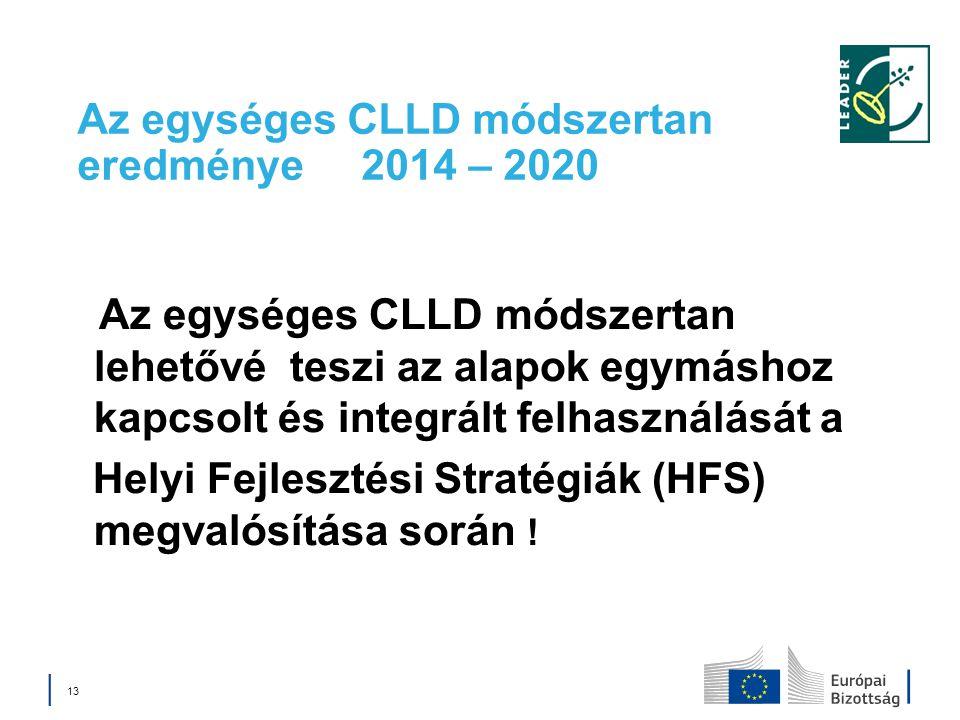 Az egységes CLLD módszertan eredménye 2014 – 2020 Az egységes CLLD módszertan lehetővé teszi az alapok egymáshoz kapcsolt és integrált felhasználását