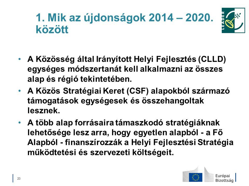 1. Mik az újdonságok 2014 – 2020. között A Közösség által Irányított Helyi Fejlesztés (CLLD) egységes módszertanát kell alkalmazni az összes alap és r